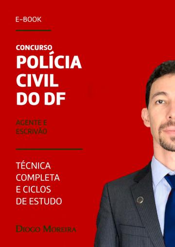 Ebook Polícia Civil do DF - Agente e Escrivão - Técnica completa e Ciclos de estudo